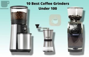 The Best Coffee Grinder Under 100