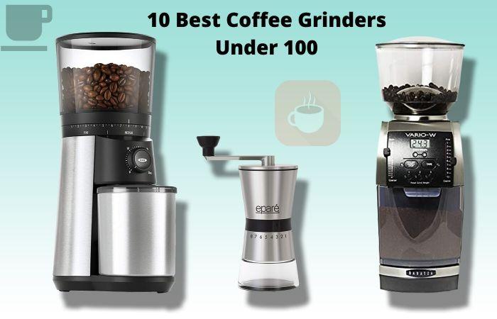 The Best Coffee Grinder Under 100