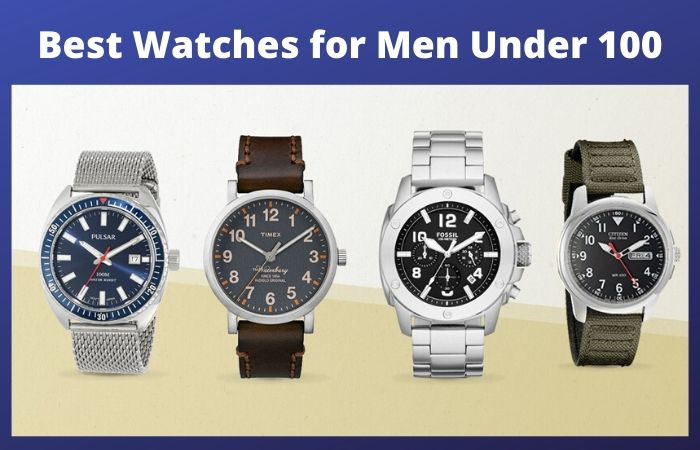 10 Best Watches for Men Under 100